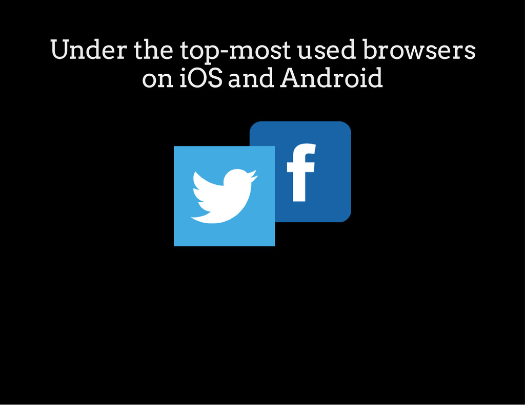 Under the top-most used browsers on iOS and And...