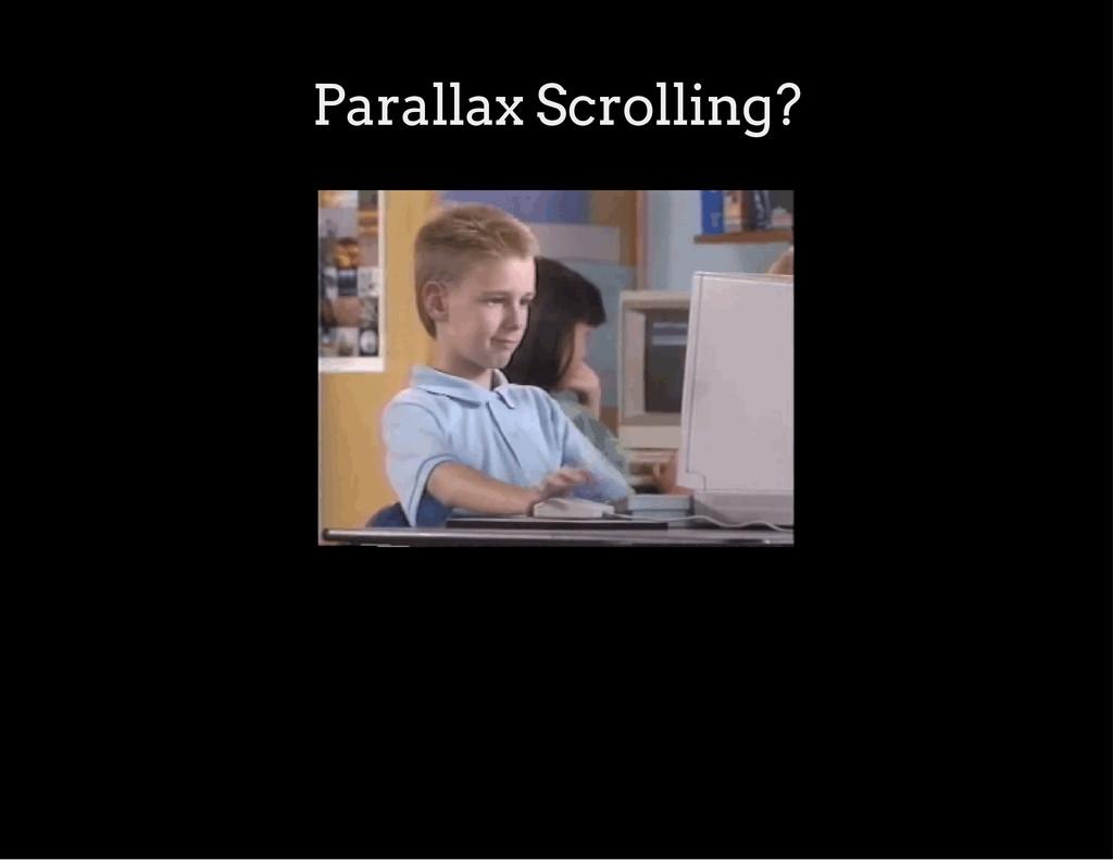 Parallax Scrolling?
