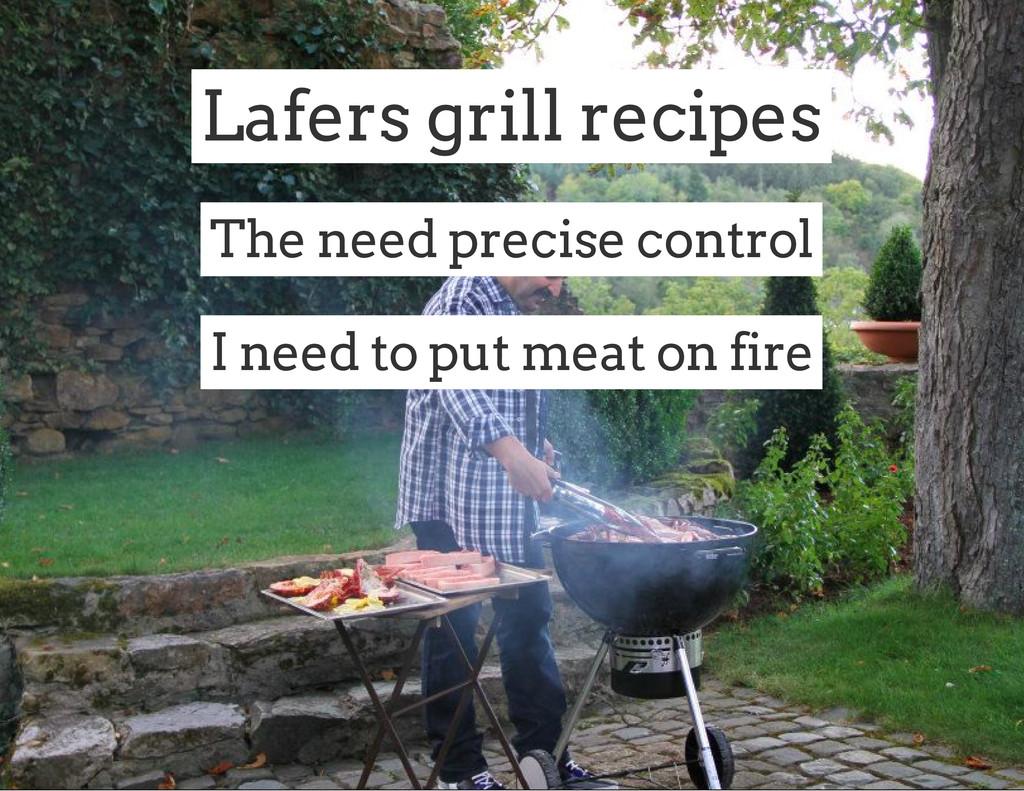 Lafers grill recipes The need precise control I...