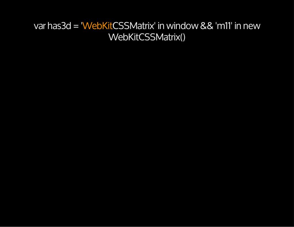 var has3d = 'WebKitCSSMatrix' in window && 'm11...