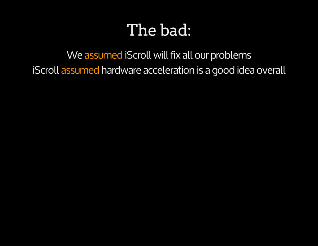 The bad: We assumed iScroll will fix all our pr...