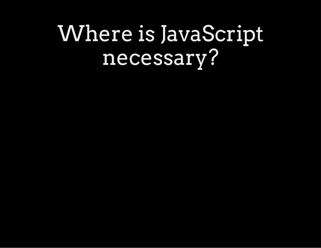 Where is JavaScript necessary?