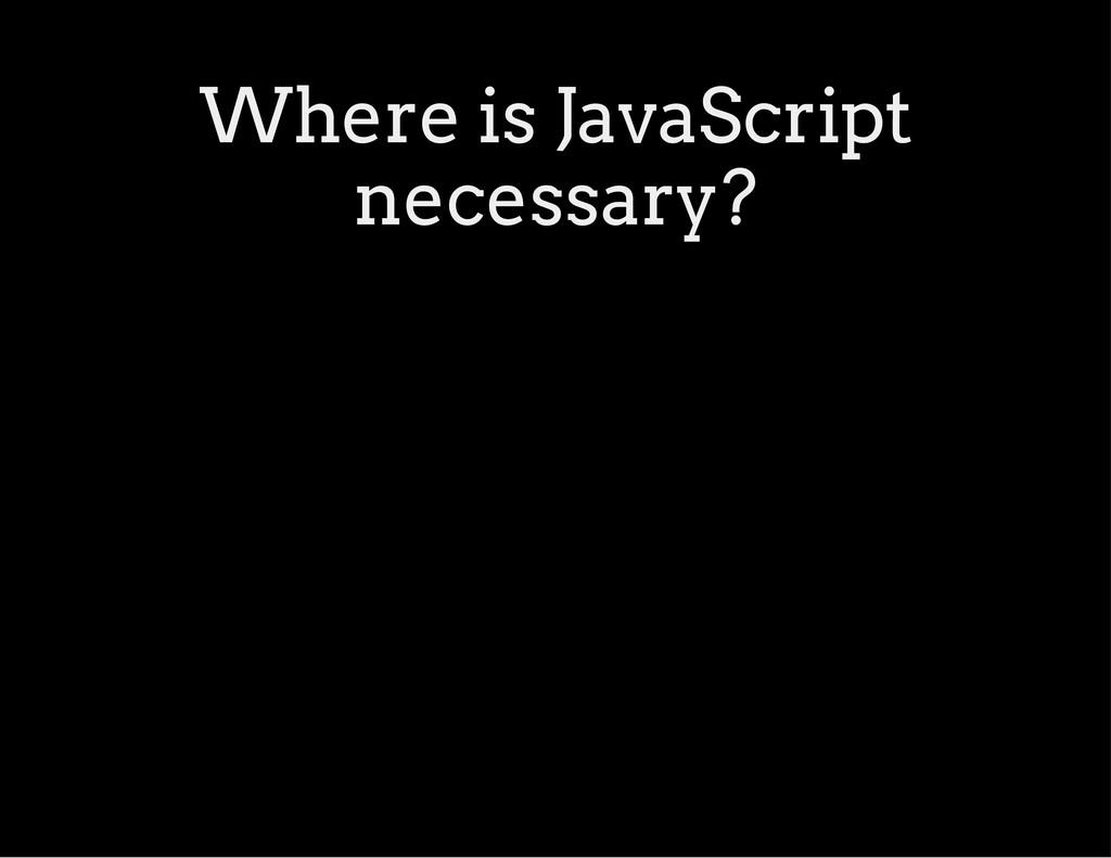 Where is JavaScript necessary?
