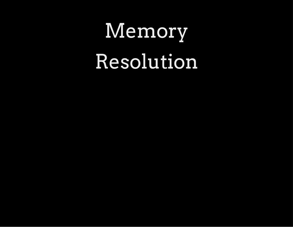 Memory Resolution