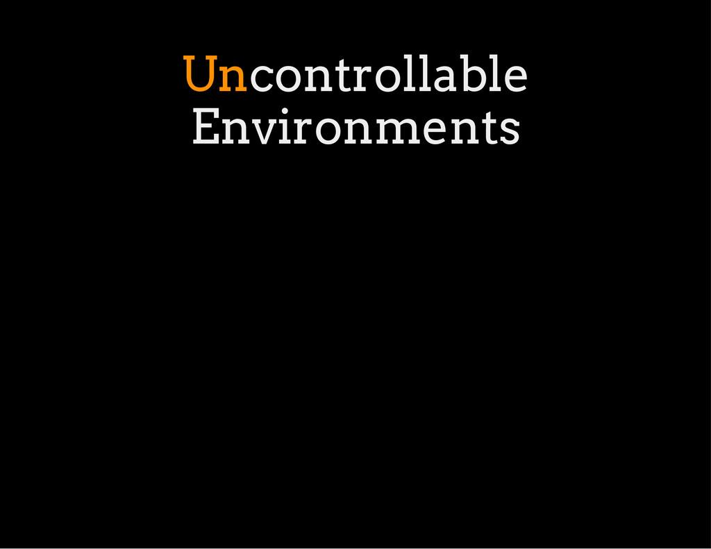 Uncontrollable Environments