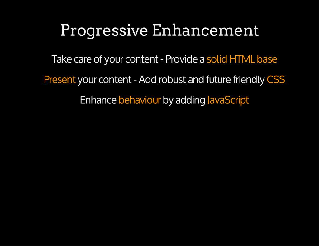 Progressive Enhancement Take care of your conte...