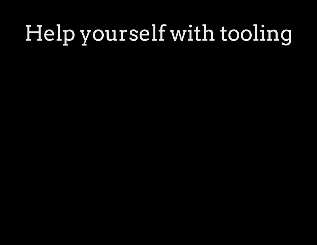 Help yourself with tooling