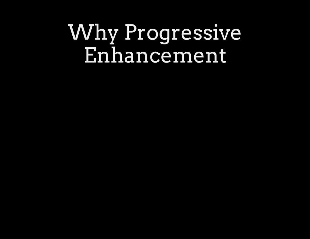 Why Progressive Enhancement