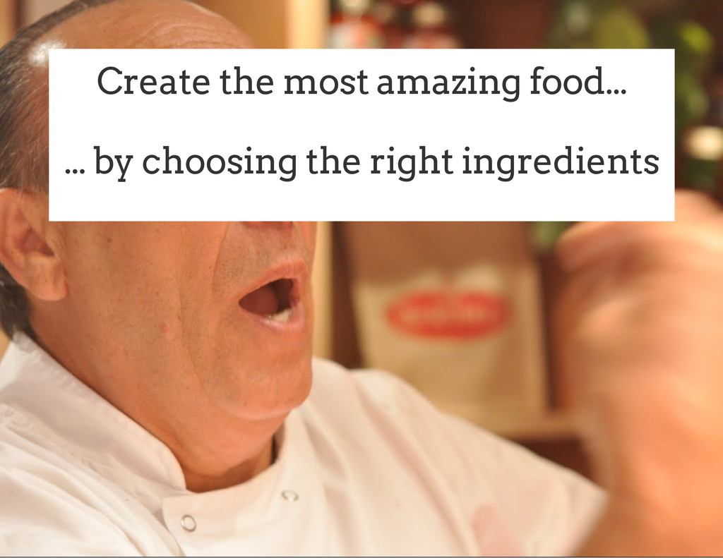 Create the most amazing food... ... by choosing...