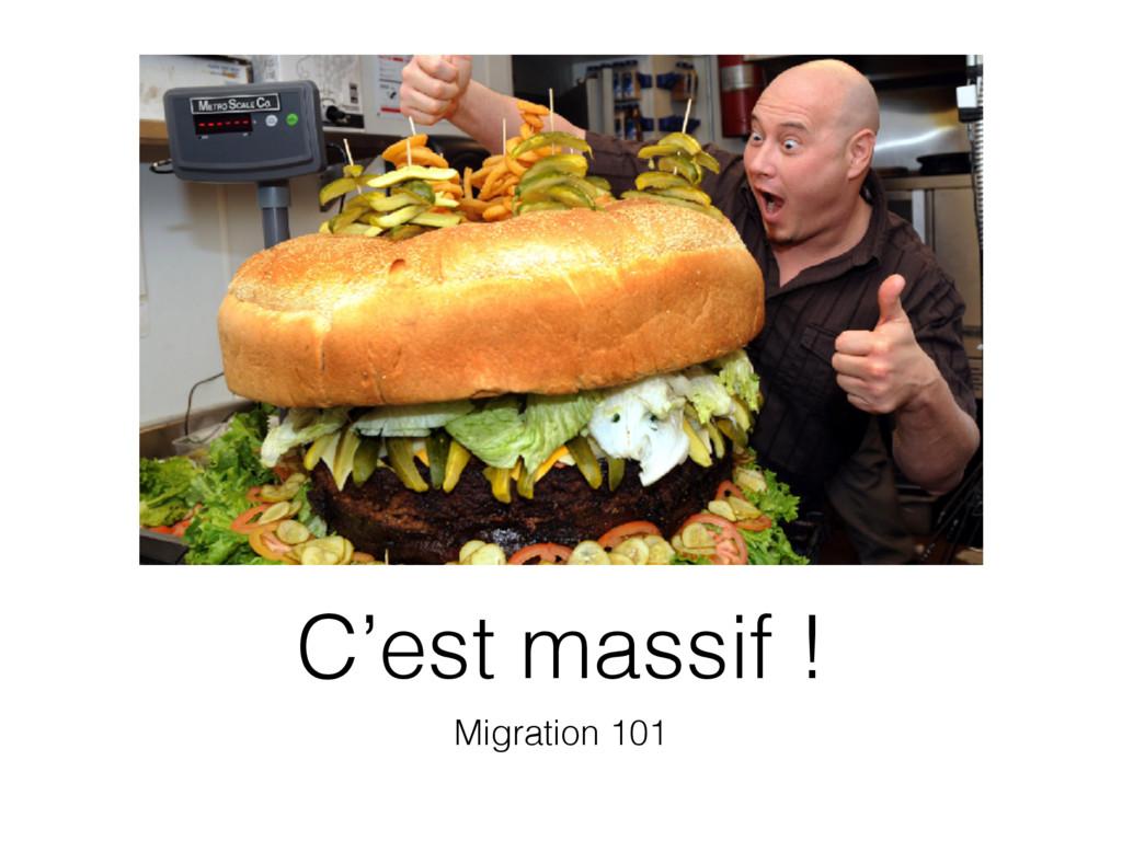 C'est massif ! Migration 101