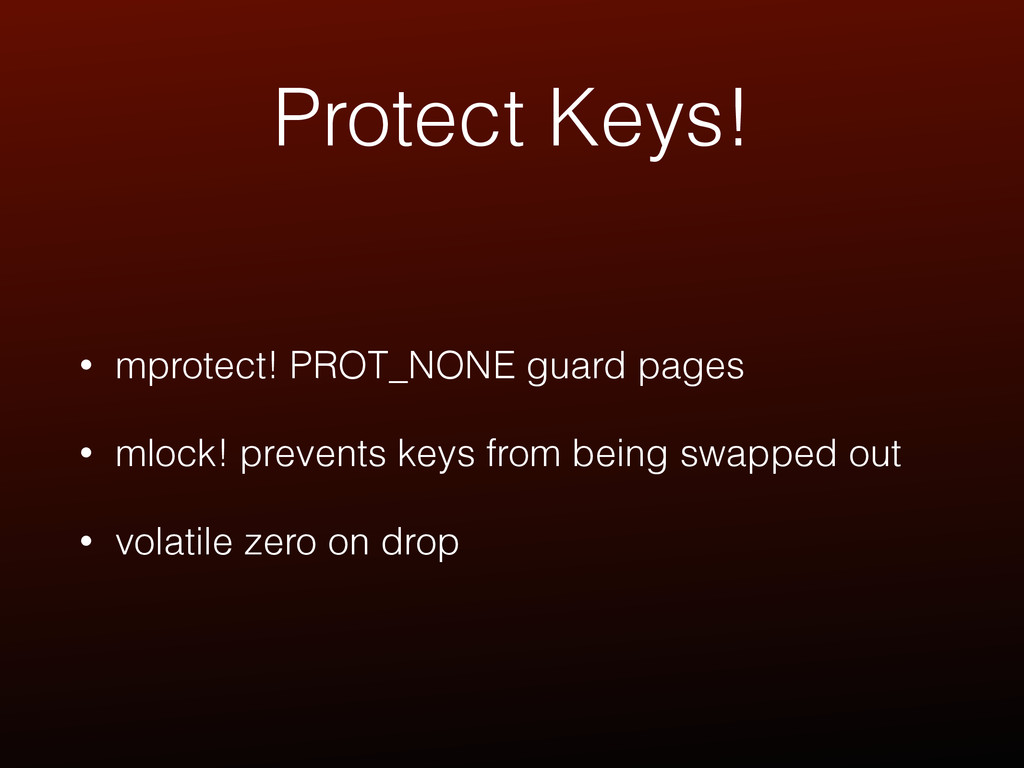 Protect Keys! • mprotect! PROT_NONE guard pages...