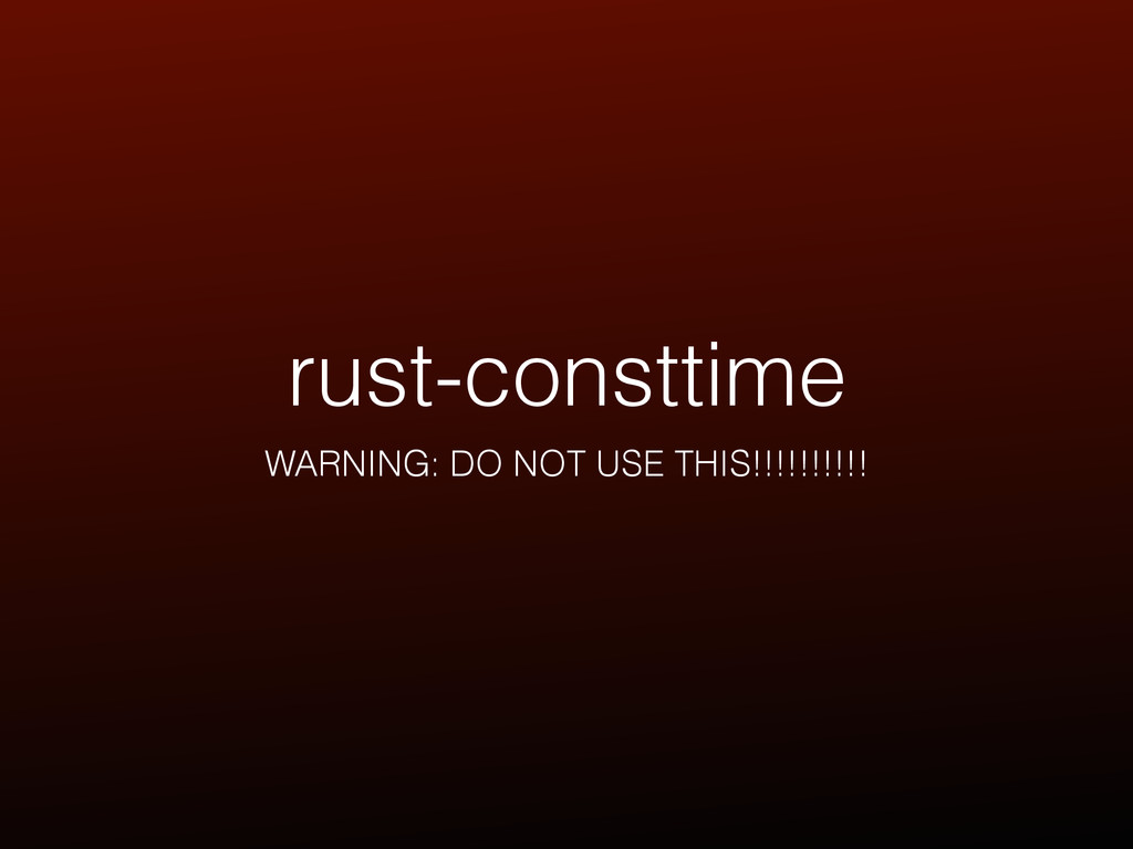 rust-consttime WARNING: DO NOT USE THIS!!!!!!!!...