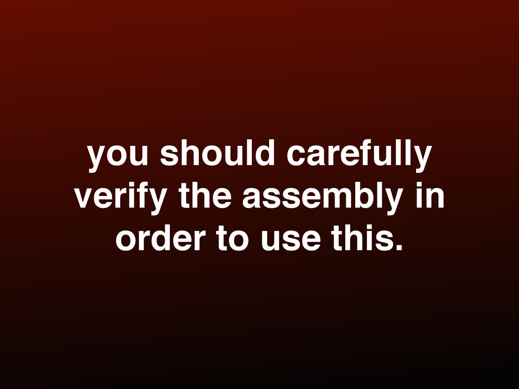 you should carefully verify the assembly in ord...