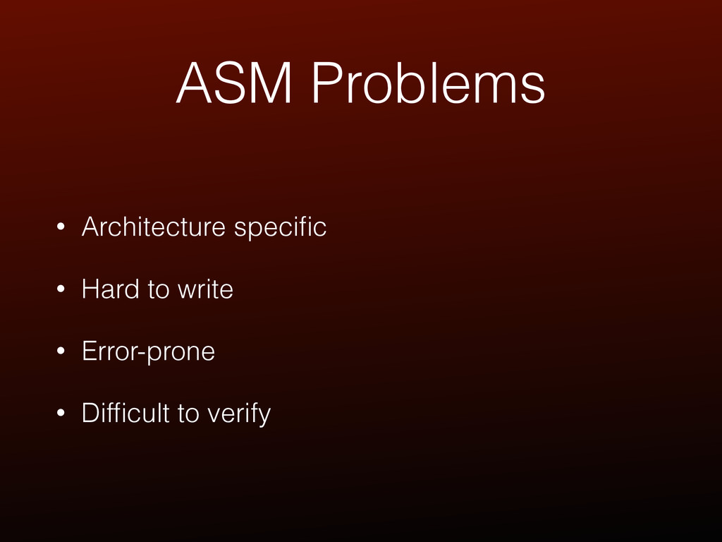 ASM Problems • Architecture specific • Hard to w...