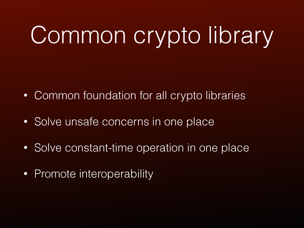 Common crypto library • Common foundation for a...