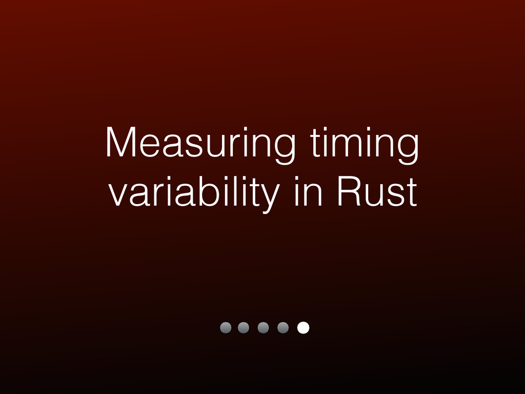 Measuring timing variability in Rust
