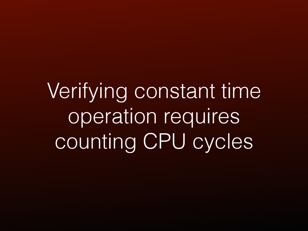 Verifying constant time operation requires coun...
