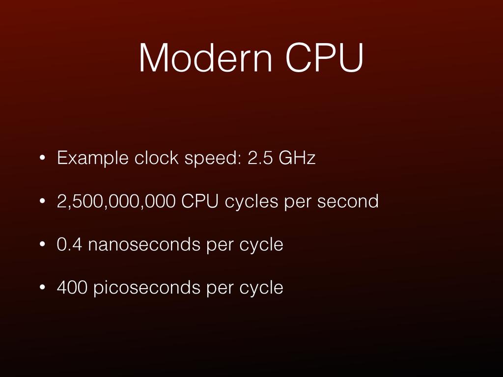 Modern CPU • Example clock speed: 2.5 GHz • 2,5...
