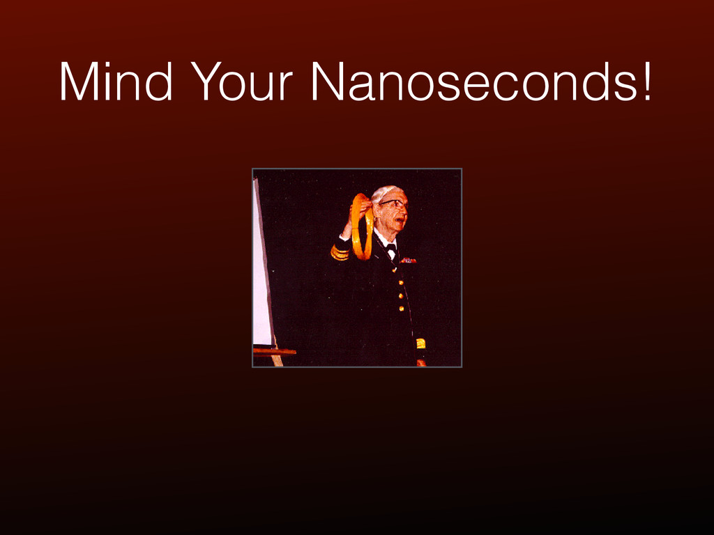 Mind Your Nanoseconds!