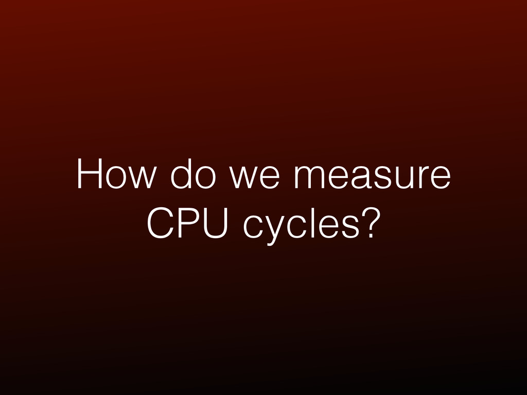 How do we measure CPU cycles?