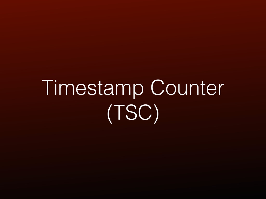 Timestamp Counter (TSC)