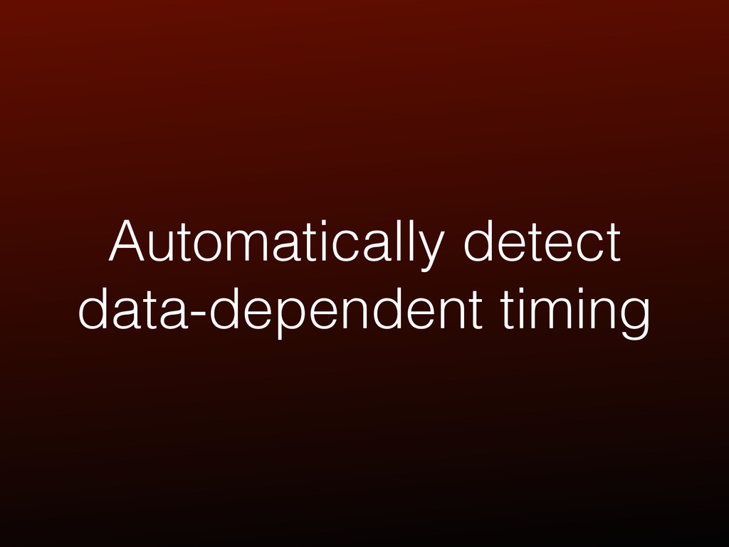 Automatically detect data-dependent timing