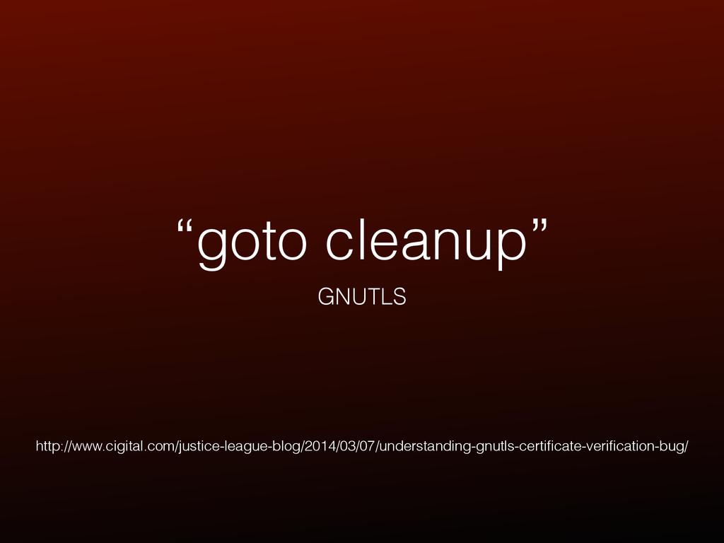 """goto cleanup"" GNUTLS http://www.cigital.com/ju..."