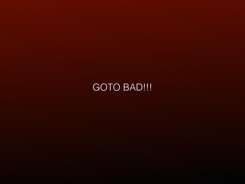 GOTO BAD!!!
