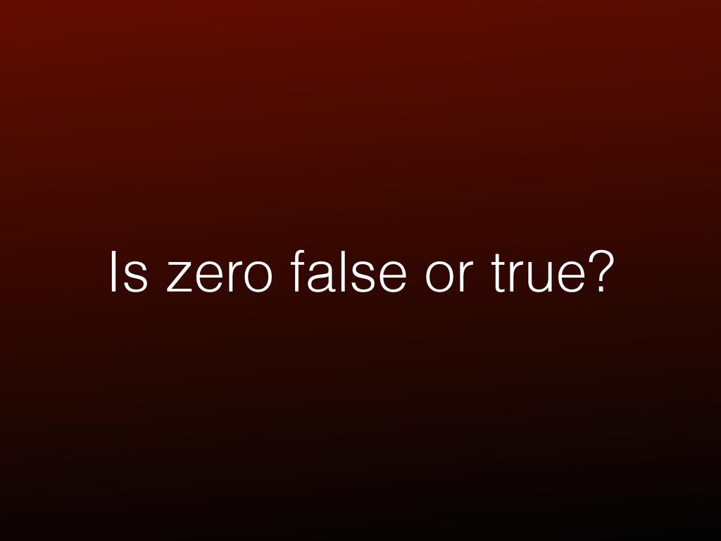 Is zero false or true?