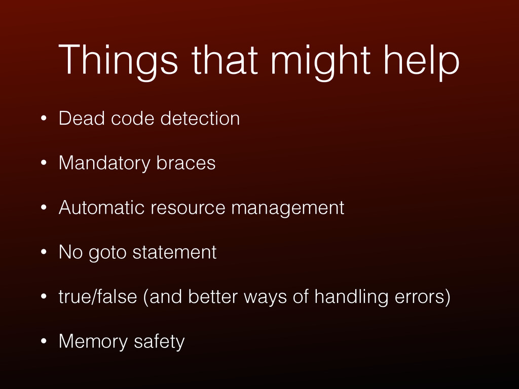 Things that might help • Dead code detection • ...