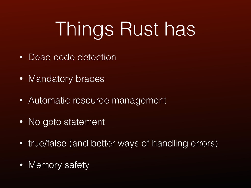 Things Rust has • Dead code detection • Mandato...