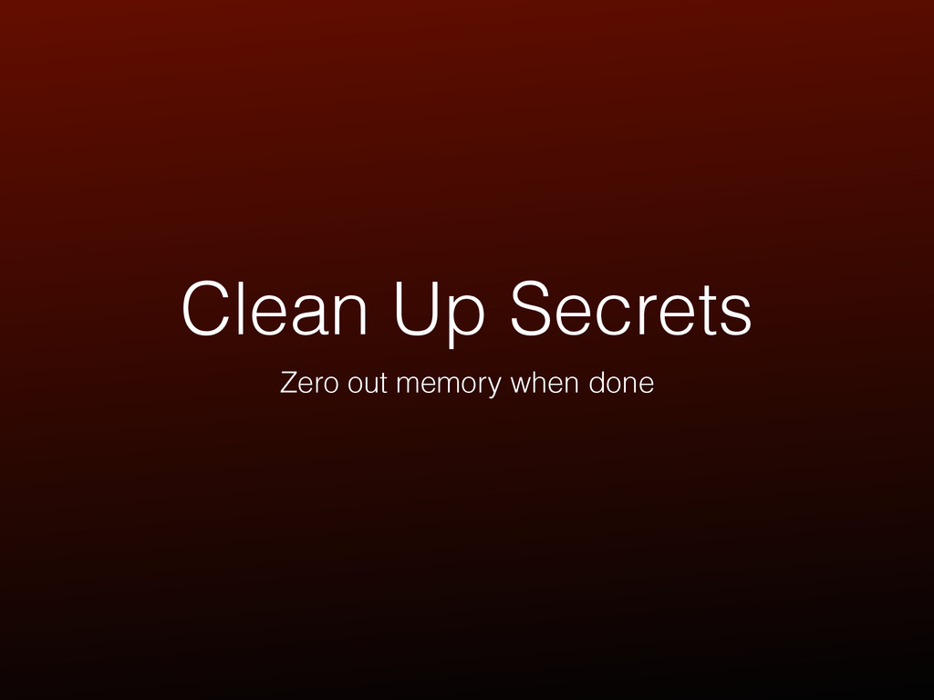 Clean Up Secrets Zero out memory when done