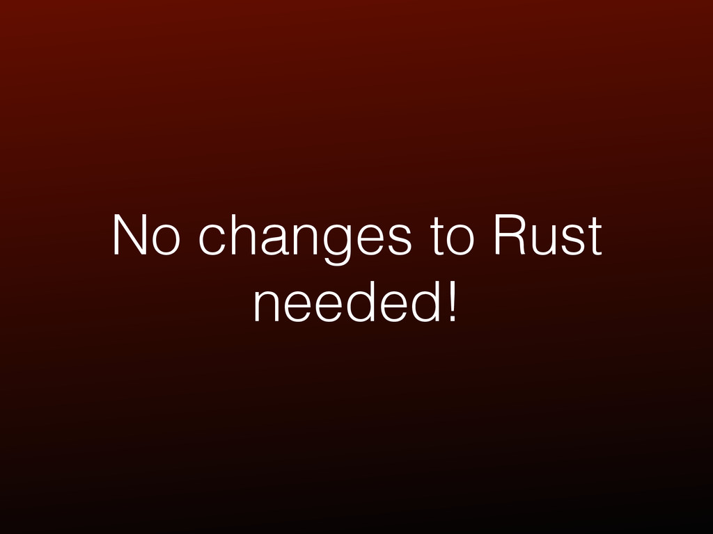 No changes to Rust needed!