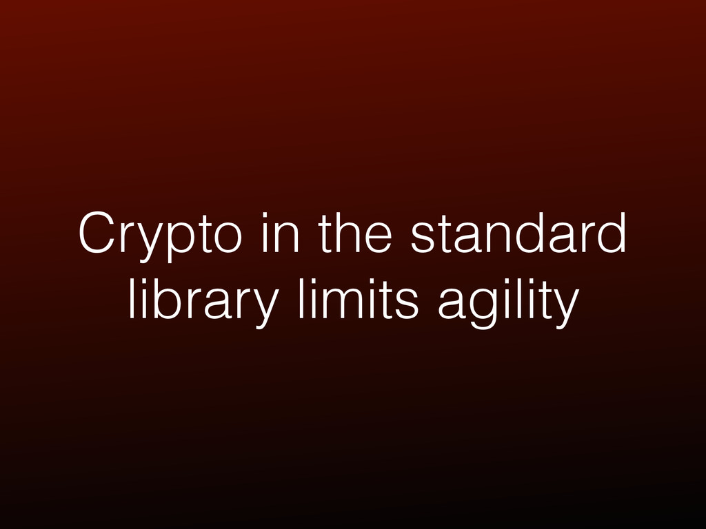 Crypto in the standard library limits agility