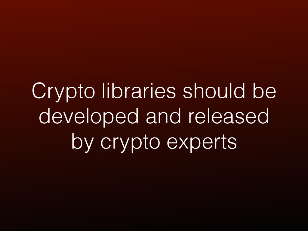 Crypto libraries should be developed and releas...