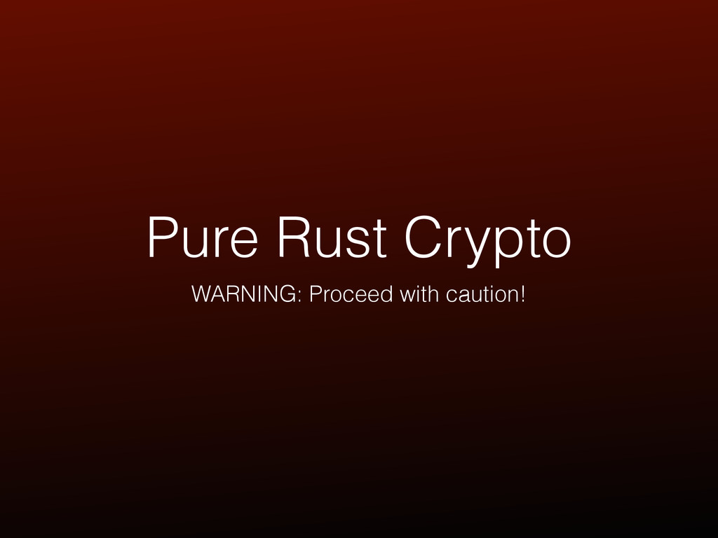 Pure Rust Crypto WARNING: Proceed with caution!