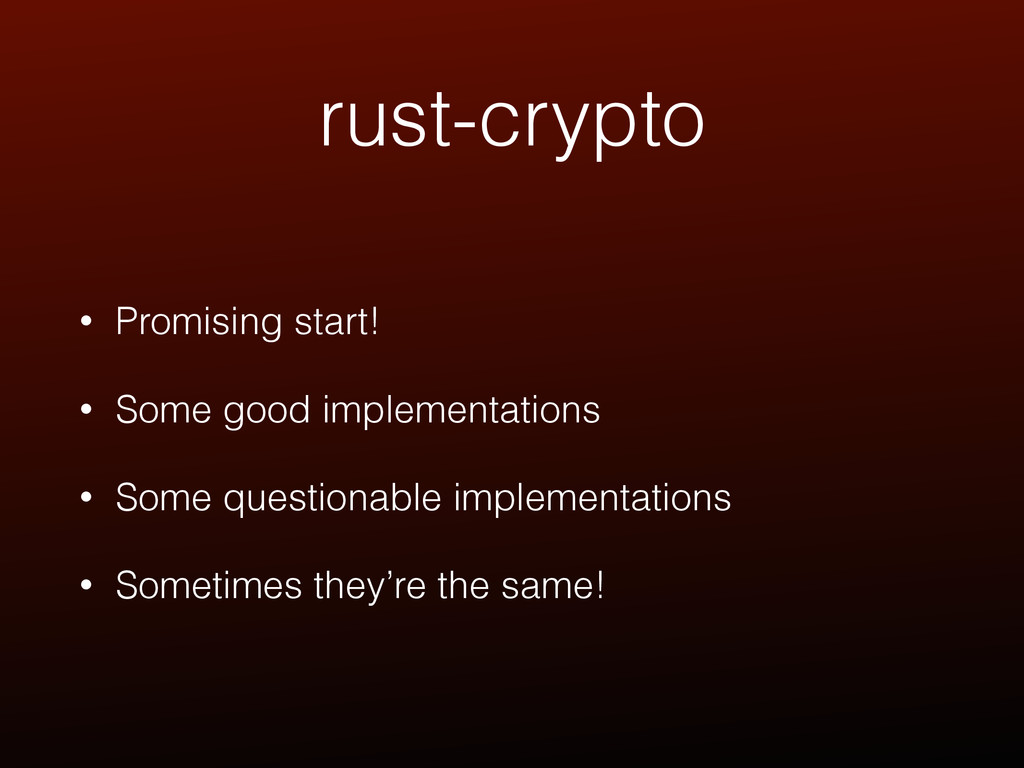 rust-crypto • Promising start! • Some good impl...