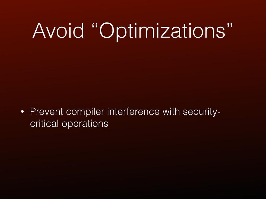 """Avoid """"Optimizations"""" • Prevent compiler interf..."""