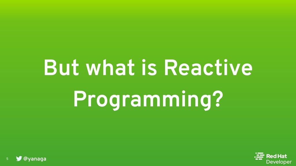 @yanaga 5 But what is Reactive Programming?