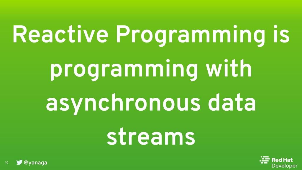 @yanaga 10 Reactive Programming is programming ...