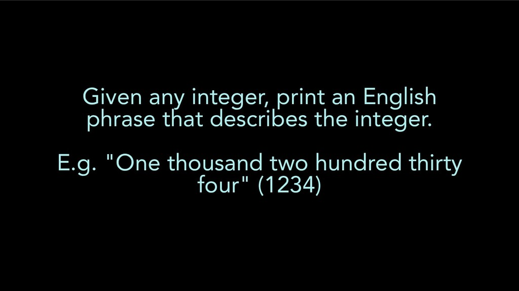Given any integer, print an English phrase that...