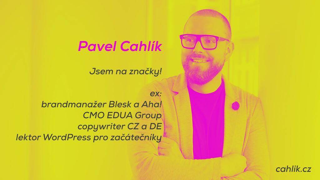 Pavel Cahlík Jsem na značky! ex: brandmanažer B...