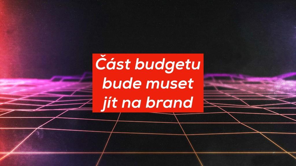 Část budgetu  bude muset jít na brand