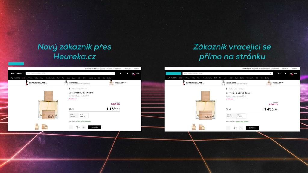 Nový zákazník přes Heureka.cz Zákazník vracejíc...