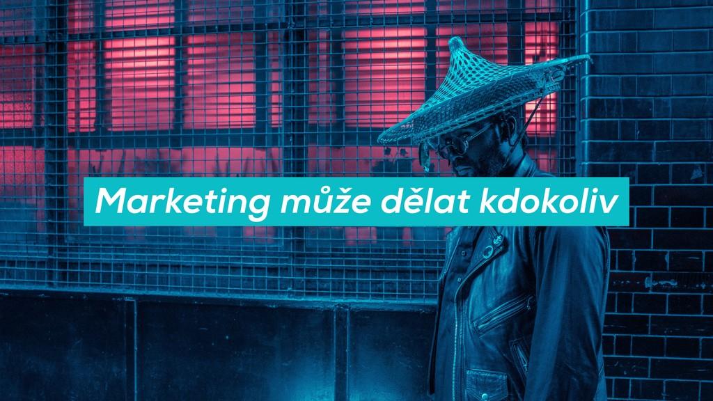 Marketing může dělat kdokoliv