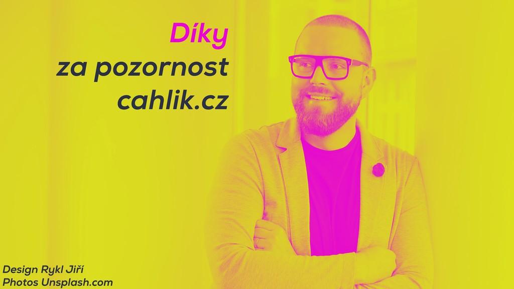Díky za pozornost cahlik.cz Design Rykl Jiří P...