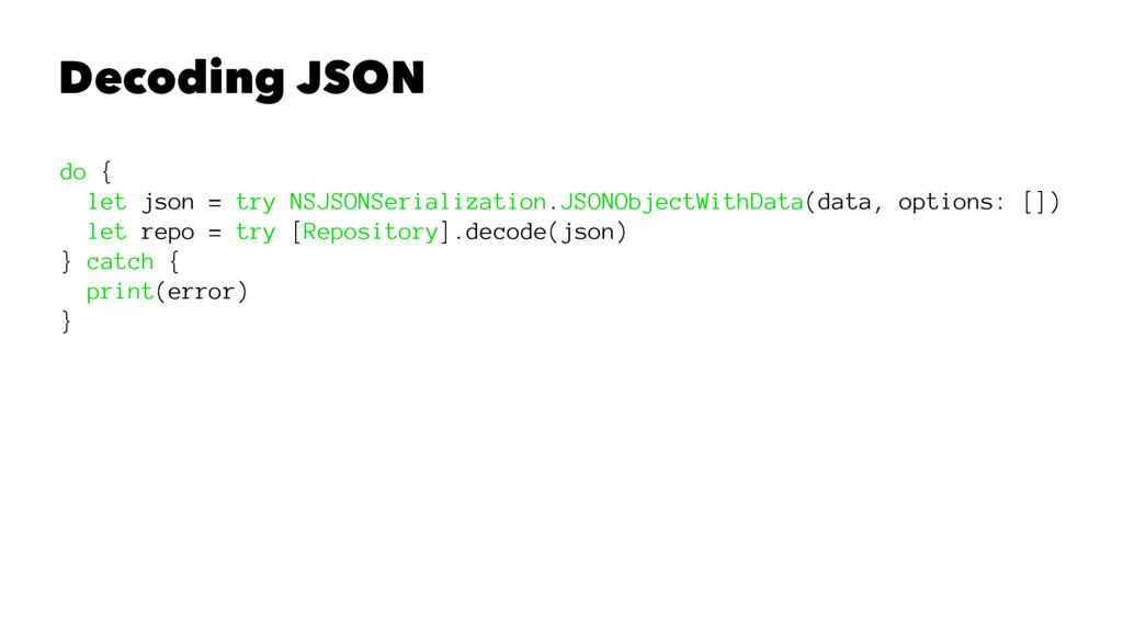 Decoding JSON do { let json = try NSJSONSeriali...