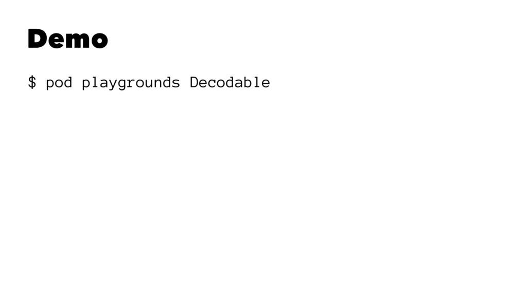 Demo $ pod playgrounds Decodable