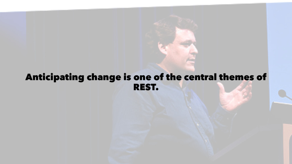 Anticipating change is one of the central theme...