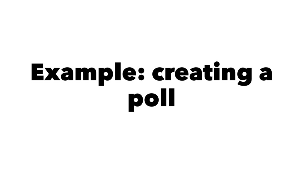 Example: creating a poll